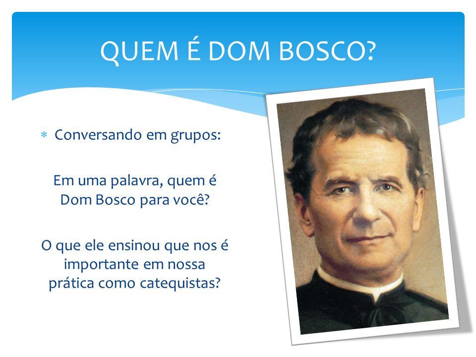 Em uma palavra, quem é Dom Bosco para você