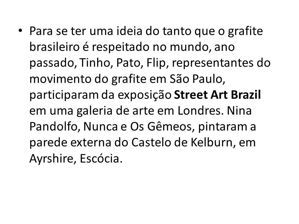 Para se ter uma ideia do tanto que o grafite brasileiro é respeitado no mundo, ano passado, Tinho, Pato, Flip, representantes do movimento do grafite em São Paulo, participaram da exposição Street Art Brazil em uma galeria de arte em Londres.
