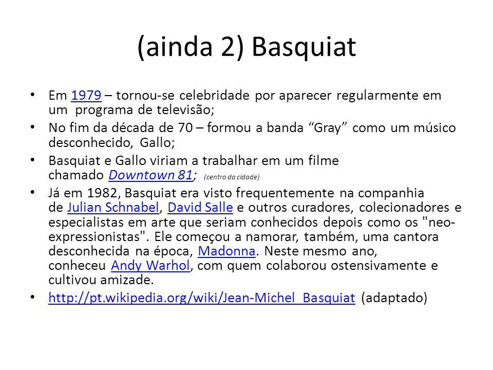 (ainda 2) Basquiat Em 1979 – tornou-se celebridade por aparecer regularmente em um programa de televisão;