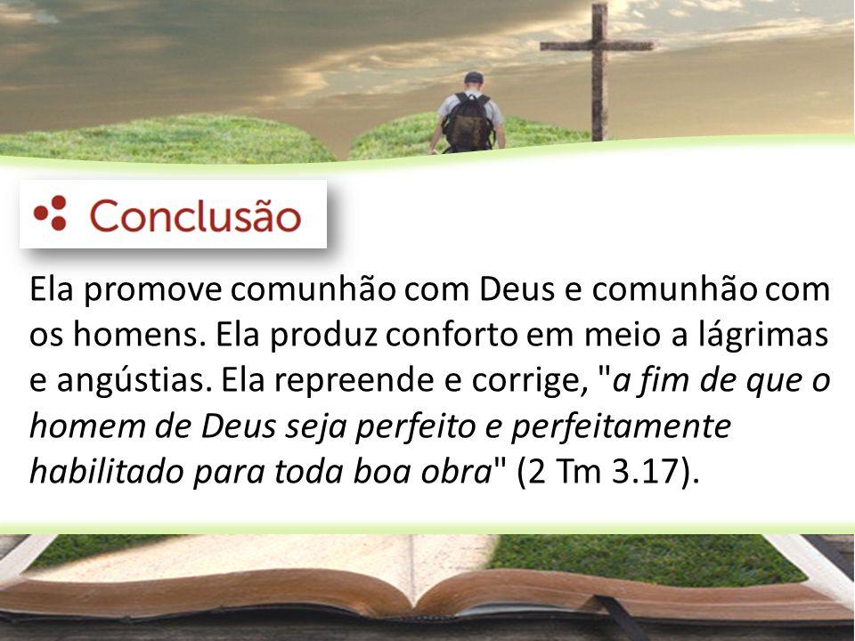 Ela promove comunhão com Deus e comunhão com os homens