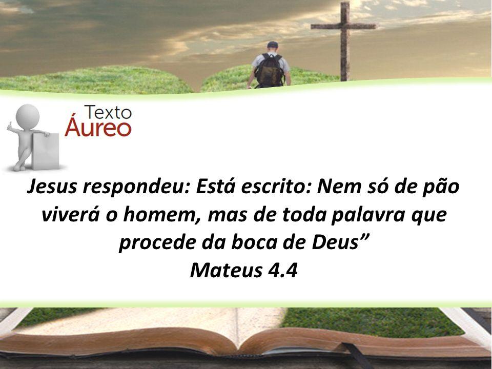 Jesus respondeu: Está escrito: Nem só de pão viverá o homem, mas de toda palavra que procede da boca de Deus
