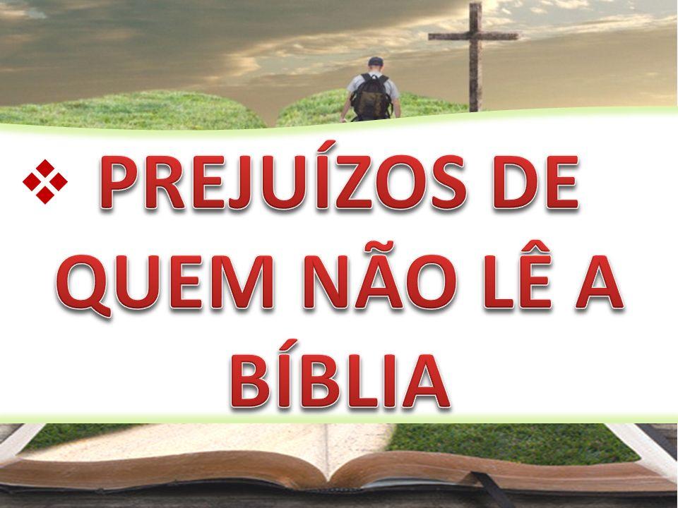 PREJUÍZOS DE QUEM NÃO LÊ A BÍBLIA