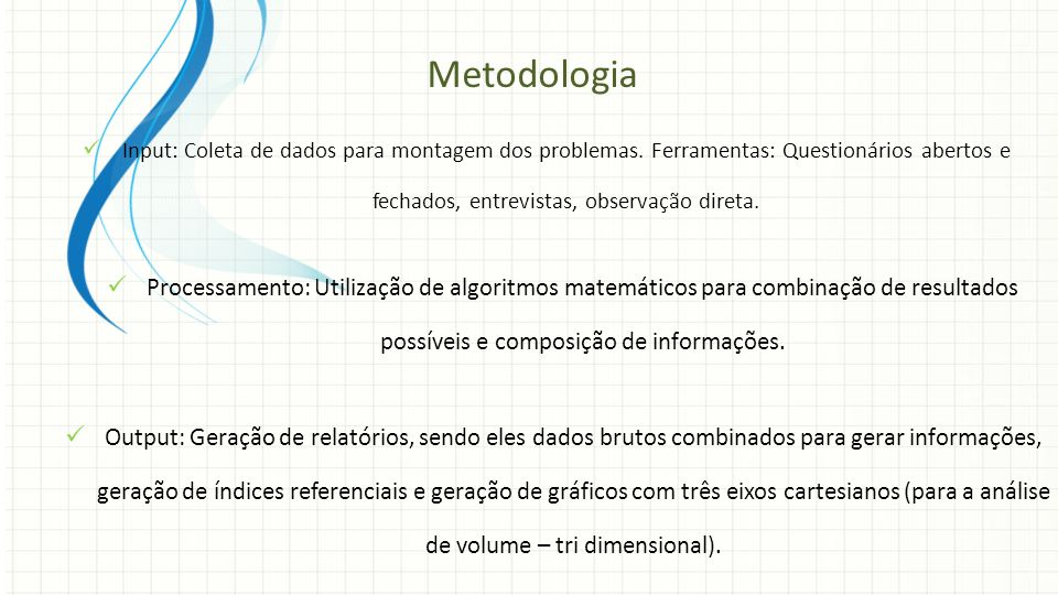 Metodologia Input: Coleta de dados para montagem dos problemas. Ferramentas: Questionários abertos e fechados, entrevistas, observação direta.
