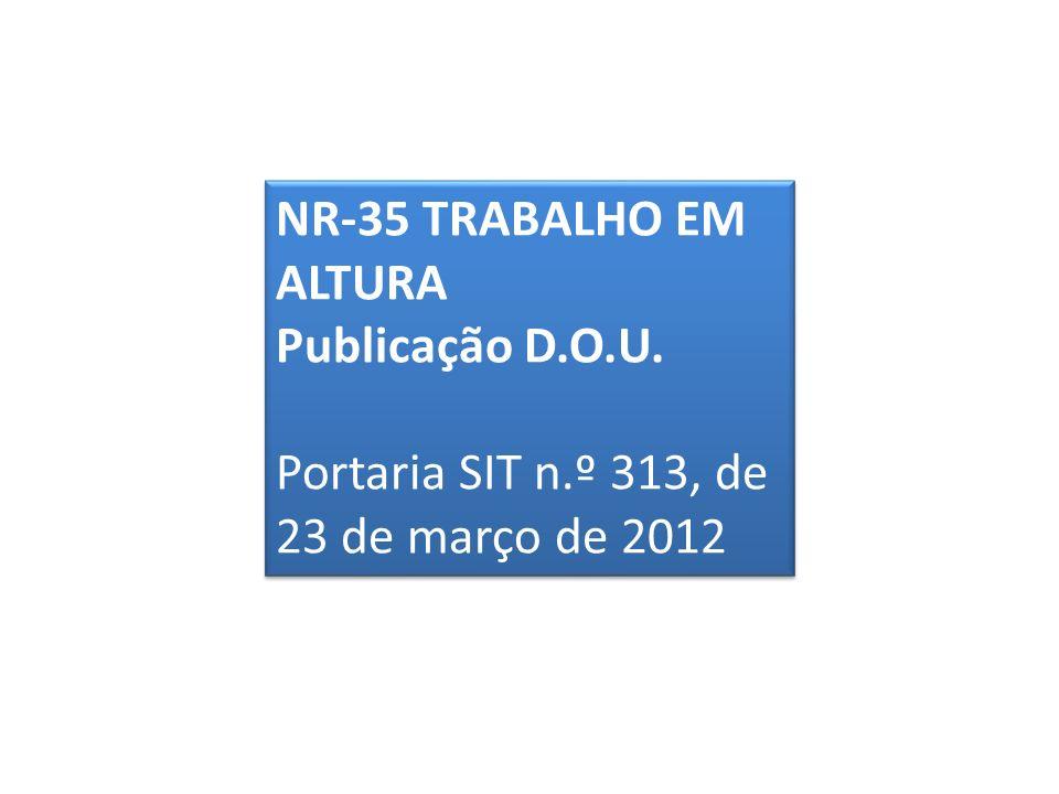 NR-35 TRABALHO EM ALTURA Publicação D.O.U. Portaria SIT n.º 313, de 23 de março de 2012