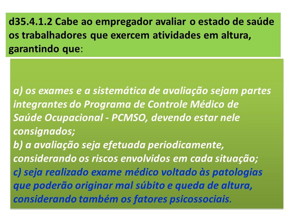 d35.4.1.2 Cabe ao empregador avaliar o estado de saúde os trabalhadores que exercem atividades em altura, garantindo que: