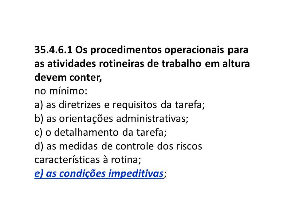 35.4.6.1 Os procedimentos operacionais para as atividades rotineiras de trabalho em altura devem conter,