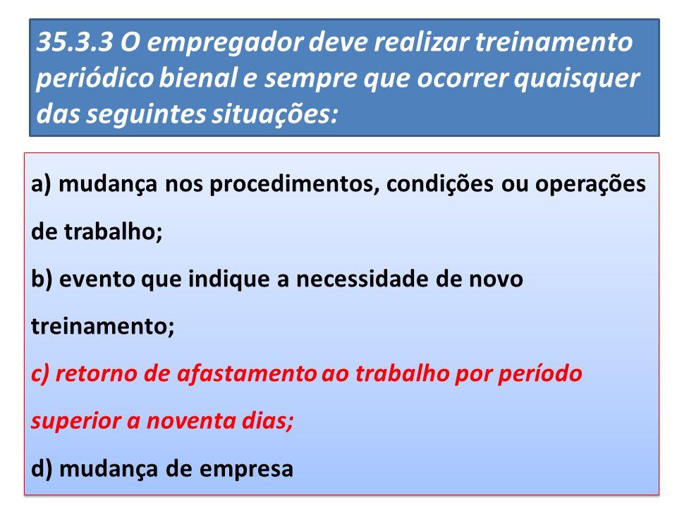 35.3.3 O empregador deve realizar treinamento periódico bienal e sempre que ocorrer quaisquer das seguintes situações: