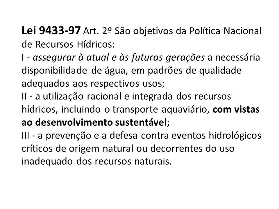 Lei 9433-97 Art. 2º São objetivos da Política Nacional de Recursos Hídricos:
