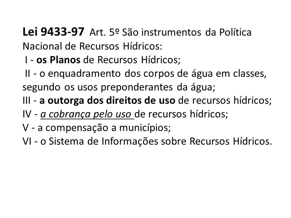 Lei 9433-97 Art. 5º São instrumentos da Política Nacional de Recursos Hídricos: