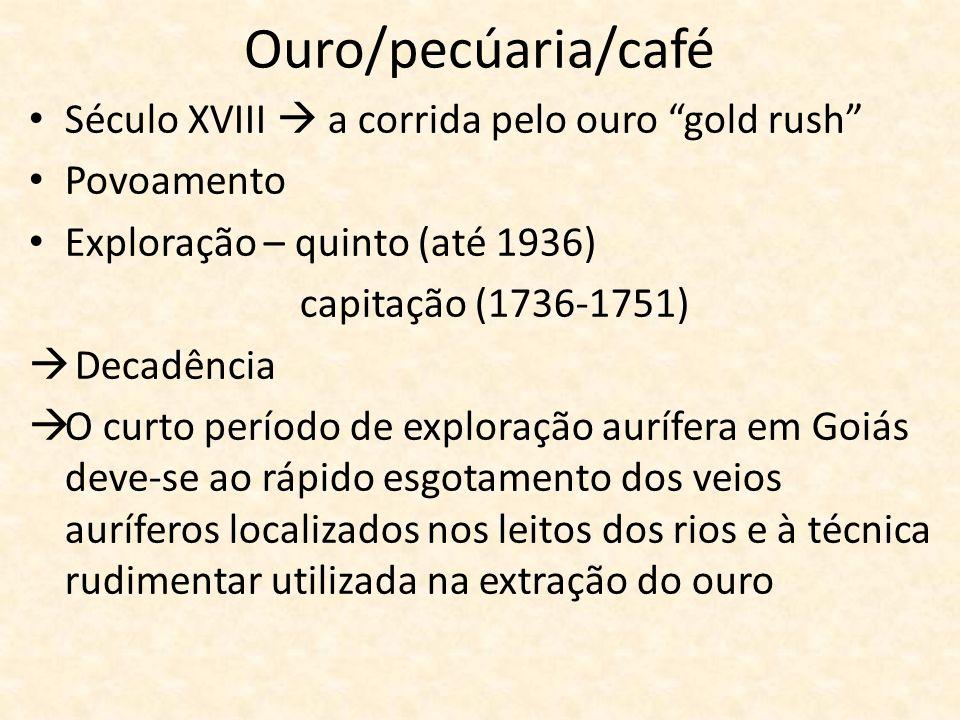 Ouro/pecúaria/café Século XVIII  a corrida pelo ouro gold rush