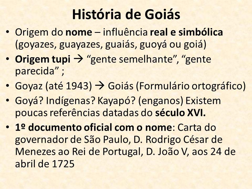 História de Goiás Origem do nome – influência real e simbólica (goyazes, guayazes, guaiás, guoyá ou goiá)