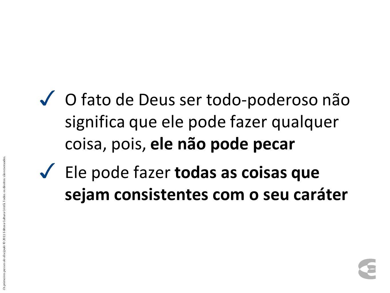 O fato de Deus ser todo-poderoso não significa que ele pode fazer qualquer coisa, pois, ele não pode pecar