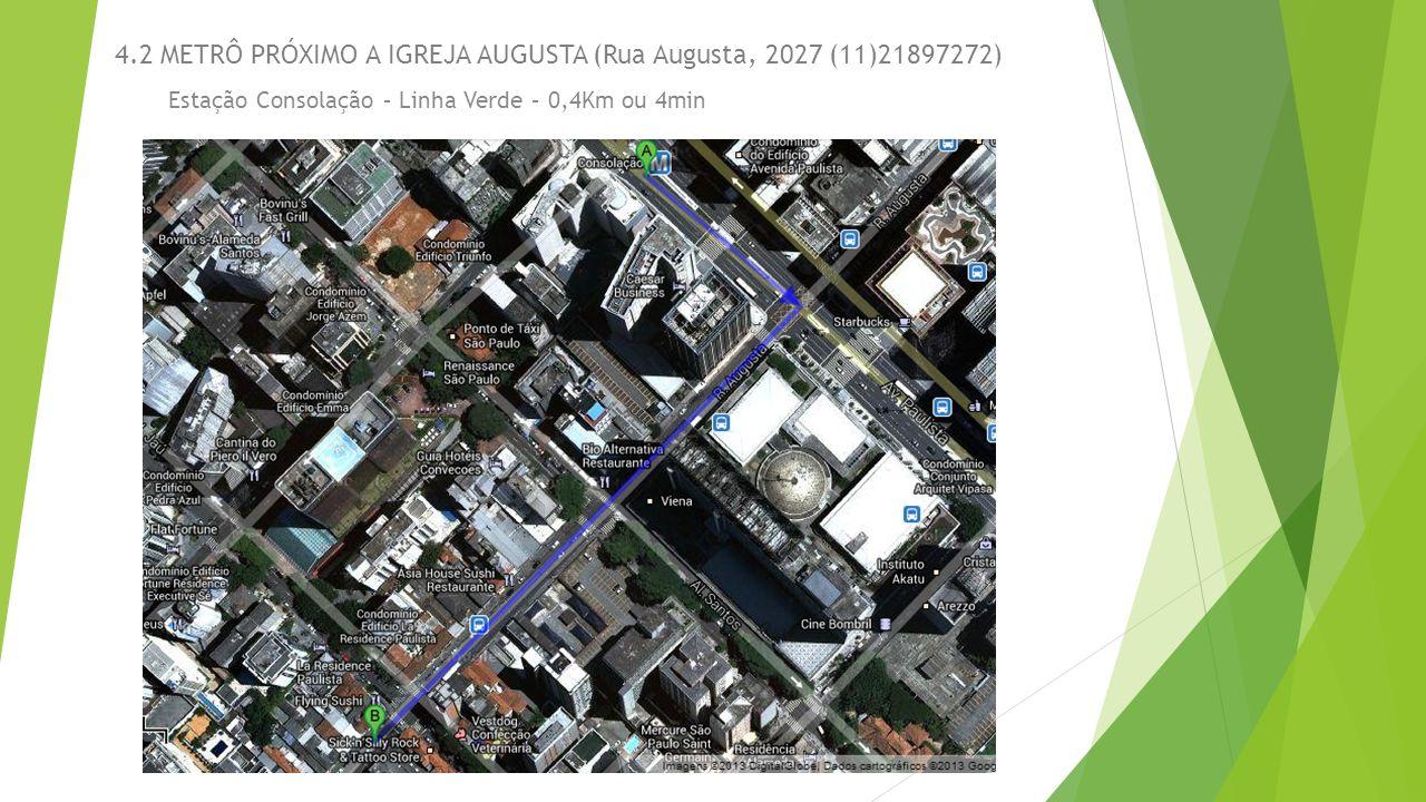 4.2 METRÔ PRÓXIMO A IGREJA AUGUSTA (Rua Augusta, 2027 (11)21897272)