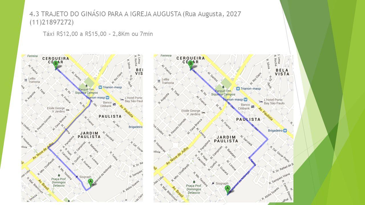 4.3 TRAJETO DO GINÁSIO PARA A IGREJA AUGUSTA (Rua Augusta, 2027 (11)21897272)