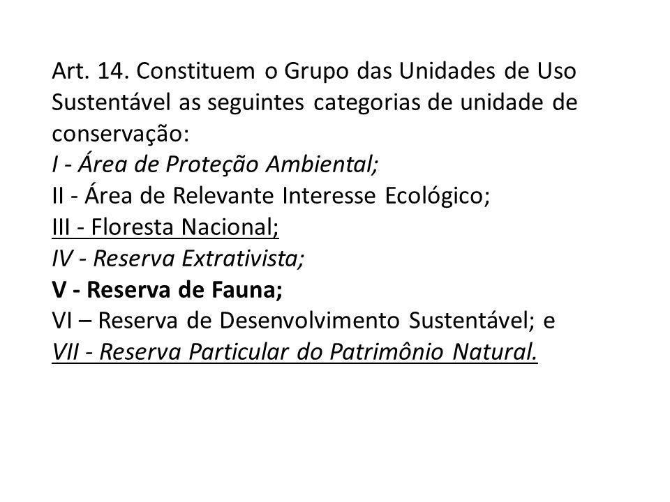 Art. 14. Constituem o Grupo das Unidades de Uso Sustentável as seguintes categorias de unidade de conservação: