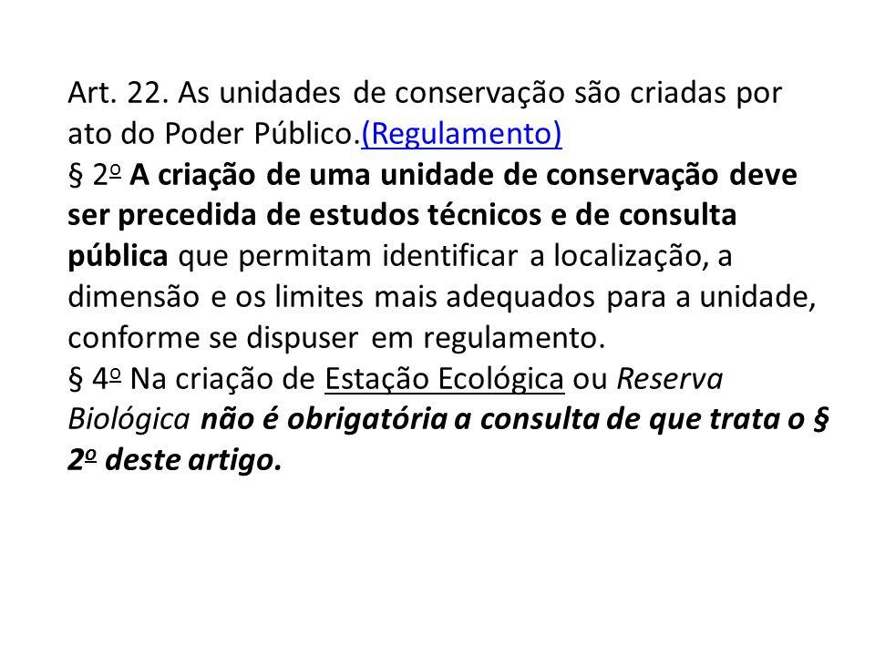 Art. 22. As unidades de conservação são criadas por ato do Poder Público.(Regulamento)