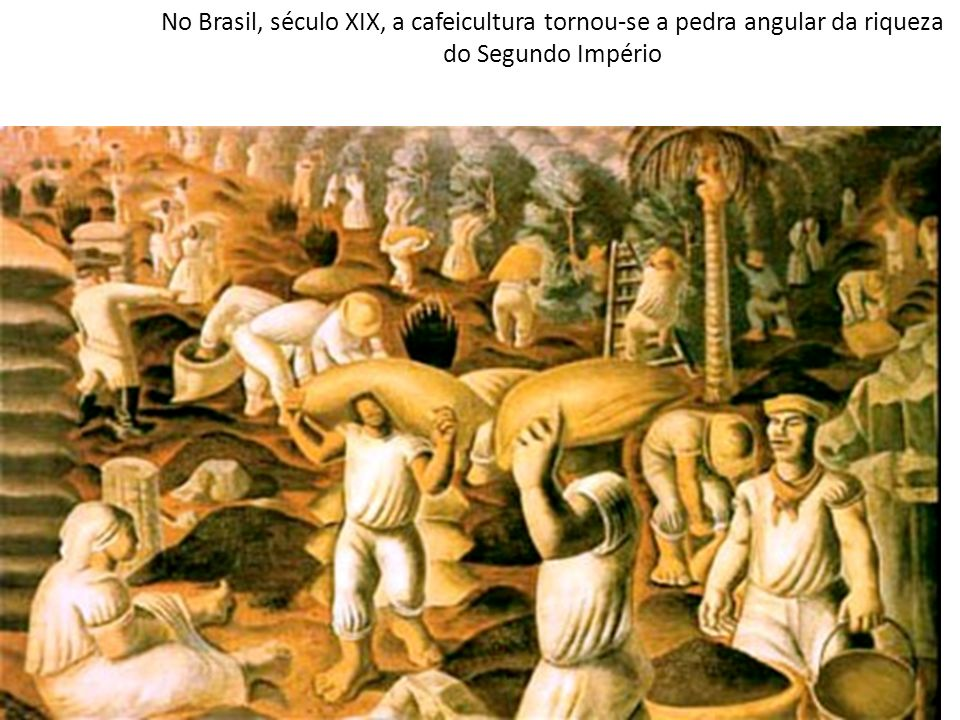 No Brasil, século XIX, a cafeicultura tornou-se a pedra angular da riqueza do Segundo Império