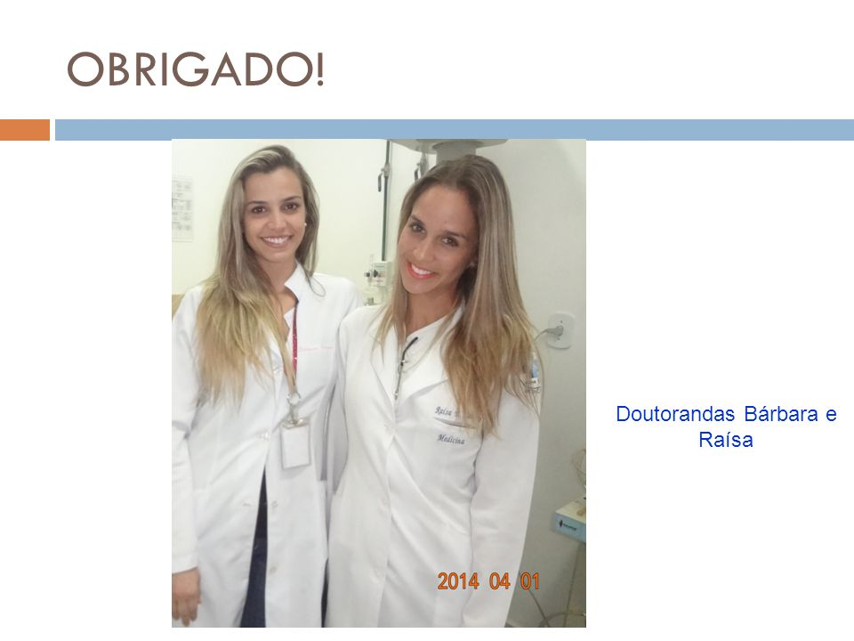 OBRIGADO! Doutorandas Bárbara e Raísa