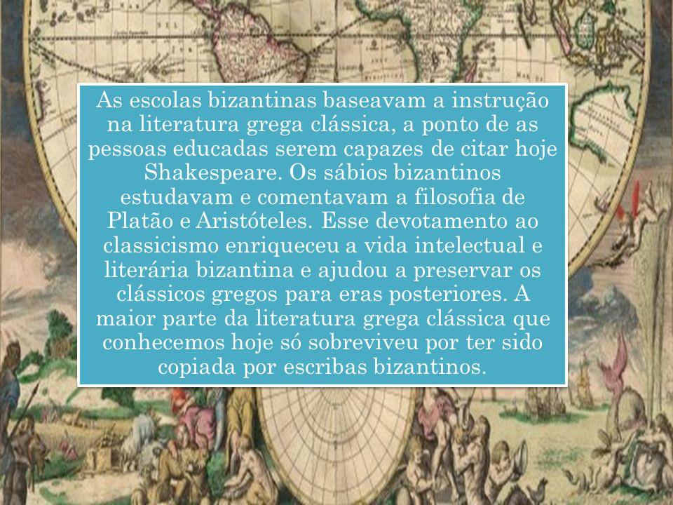As escolas bizantinas baseavam a instrução na literatura grega clássica, a ponto de as pessoas educadas serem capazes de citar hoje Shakespeare.