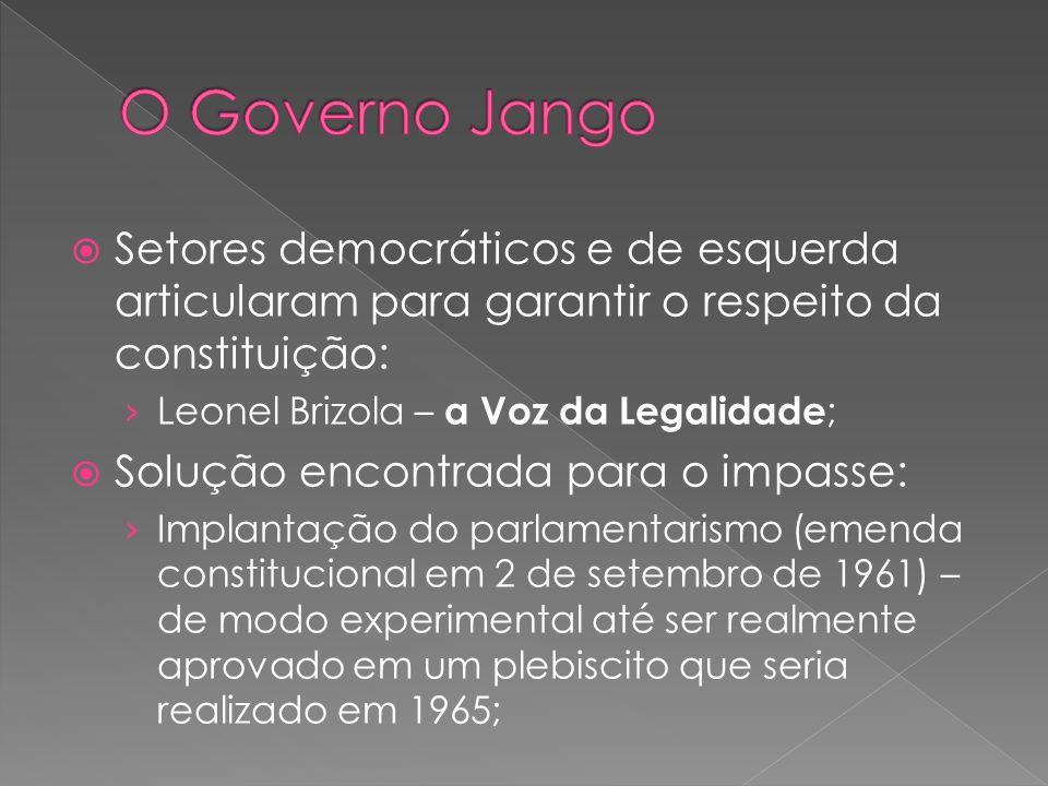 O Governo Jango Setores democráticos e de esquerda articularam para garantir o respeito da constituição: