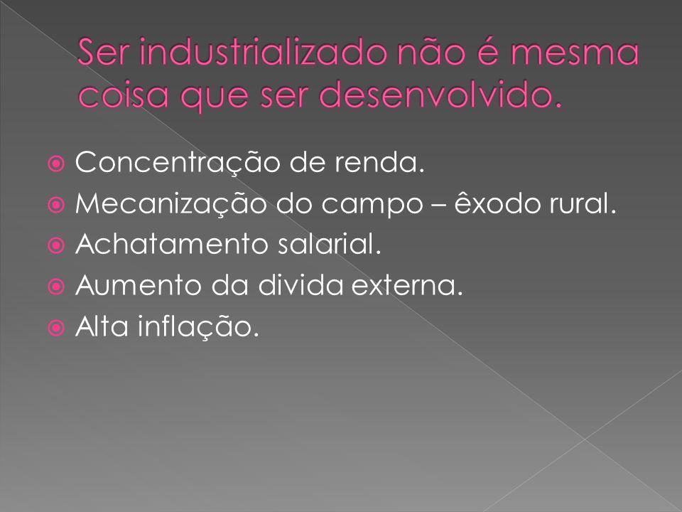 Ser industrializado não é mesma coisa que ser desenvolvido.