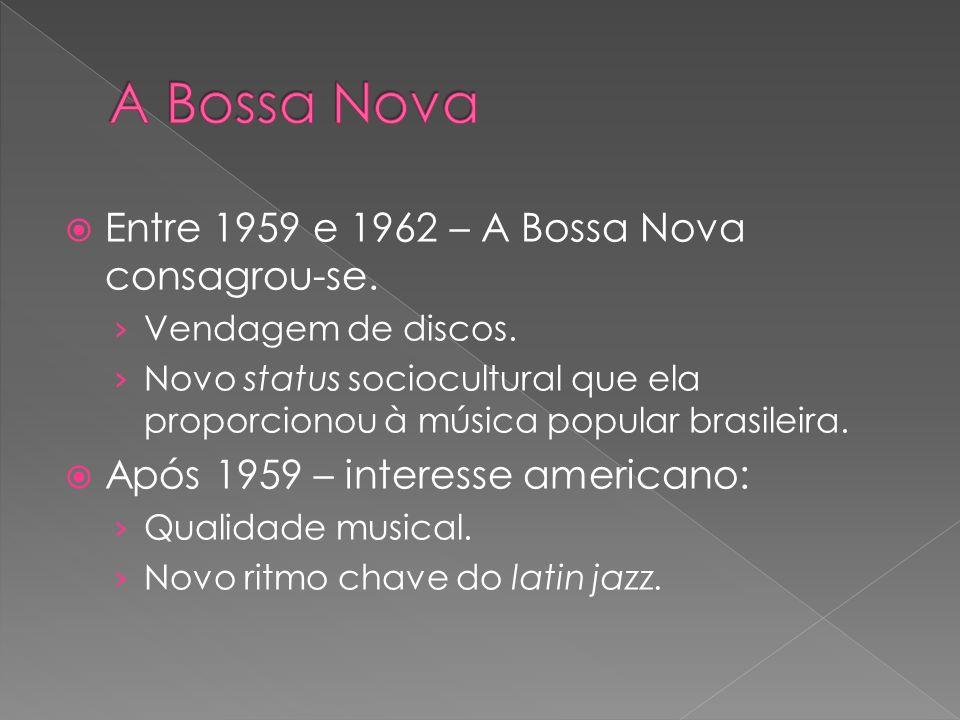 A Bossa Nova Entre 1959 e 1962 – A Bossa Nova consagrou-se.