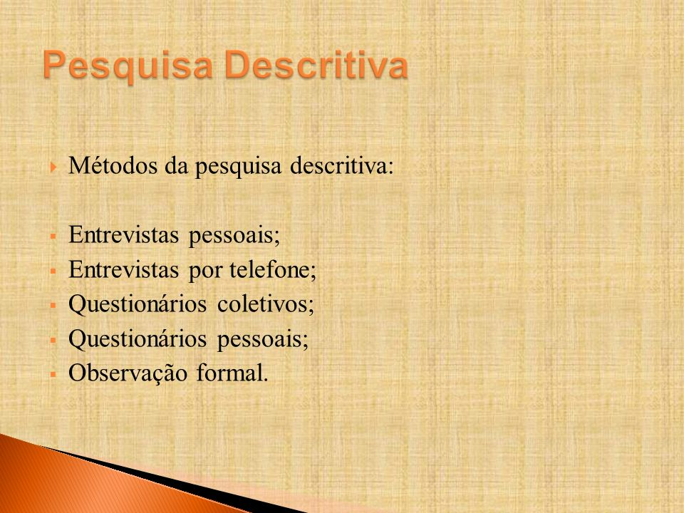 Pesquisa Descritiva Métodos da pesquisa descritiva: