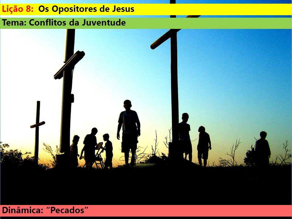 Lição 8: Os Opositores de Jesus