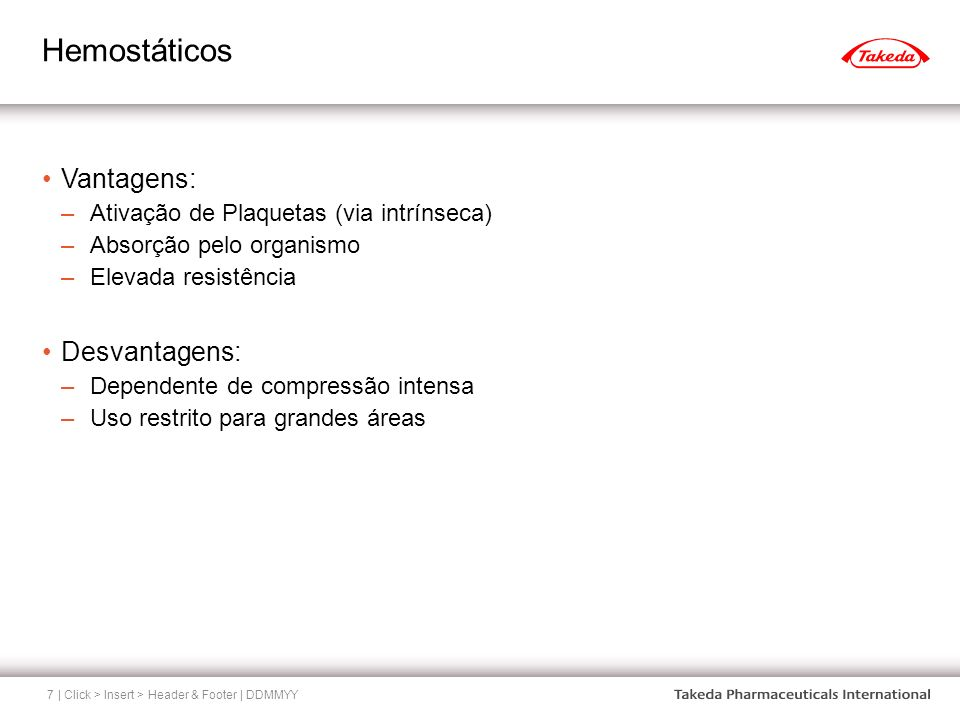 Hemostáticos Vantagens: Desvantagens: