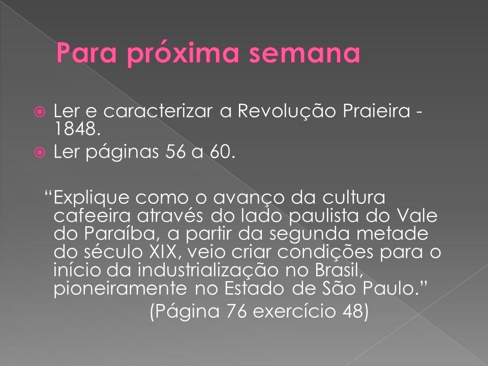 Para próxima semana Ler e caracterizar a Revolução Praieira - 1848.