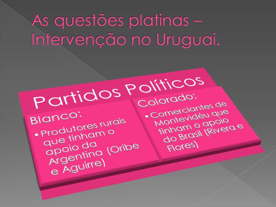 As questões platinas – Intervenção no Uruguai.