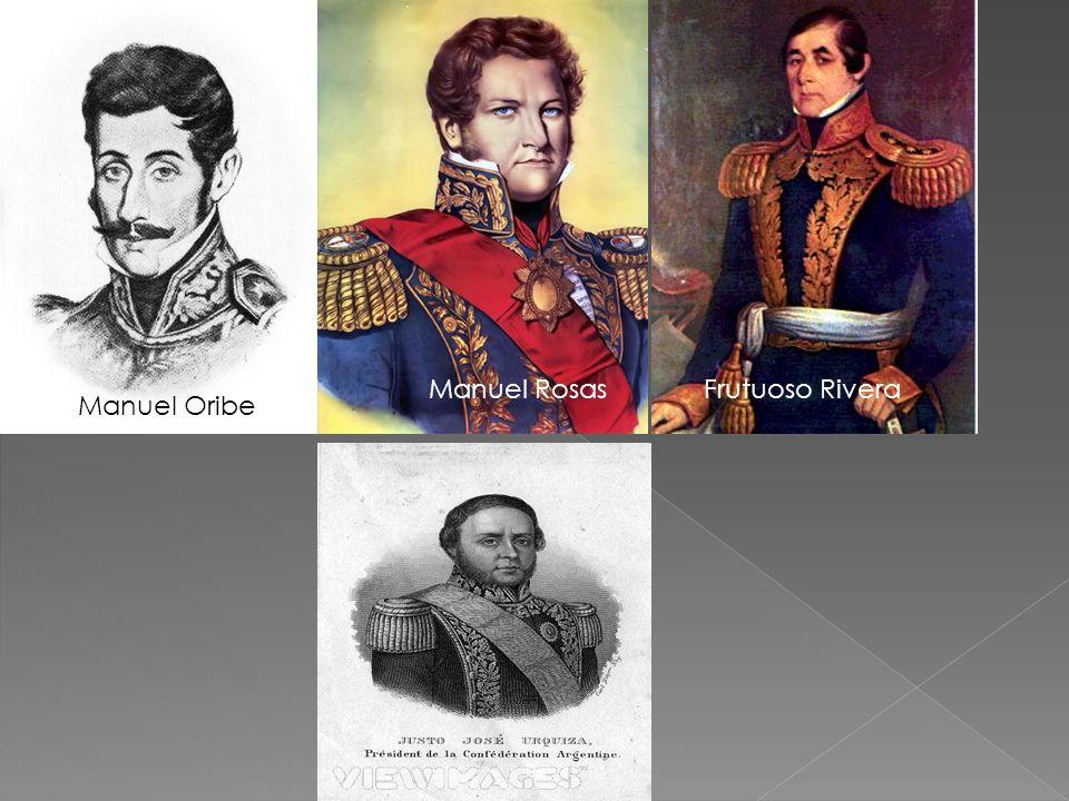 Manuel Rosas Frutuoso Rivera Manuel Oribe