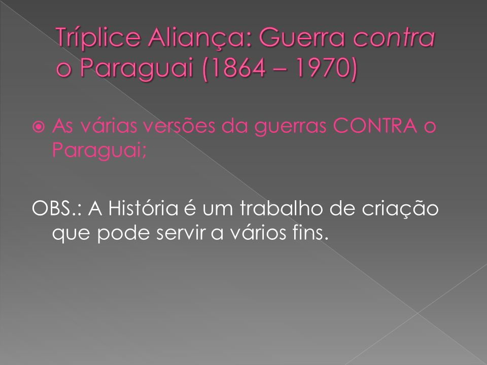 Tríplice Aliança: Guerra contra o Paraguai (1864 – 1970)