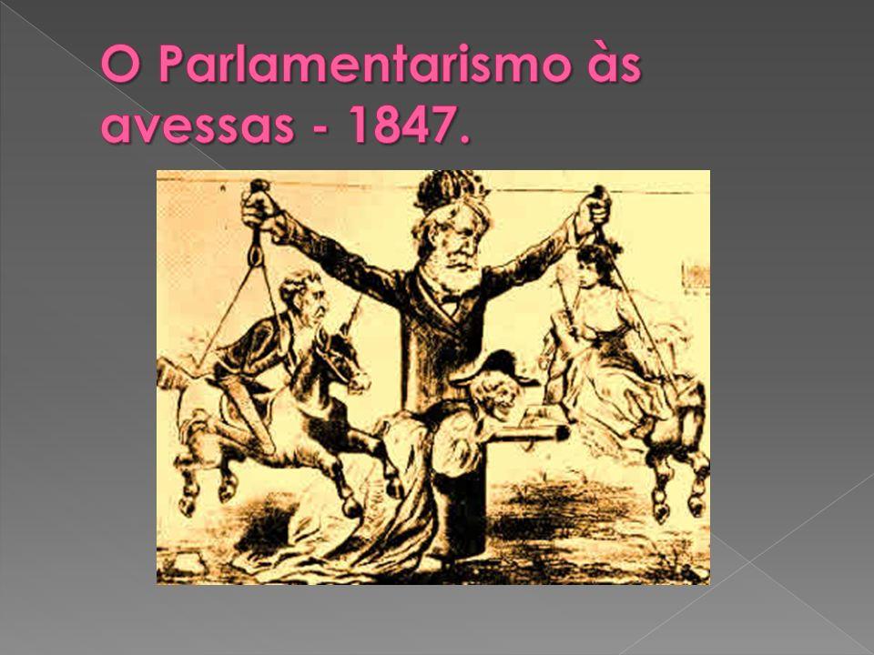 O Parlamentarismo às avessas - 1847.