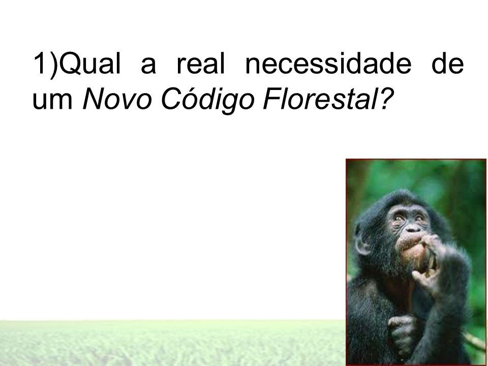 1)Qual a real necessidade de um Novo Código Florestal