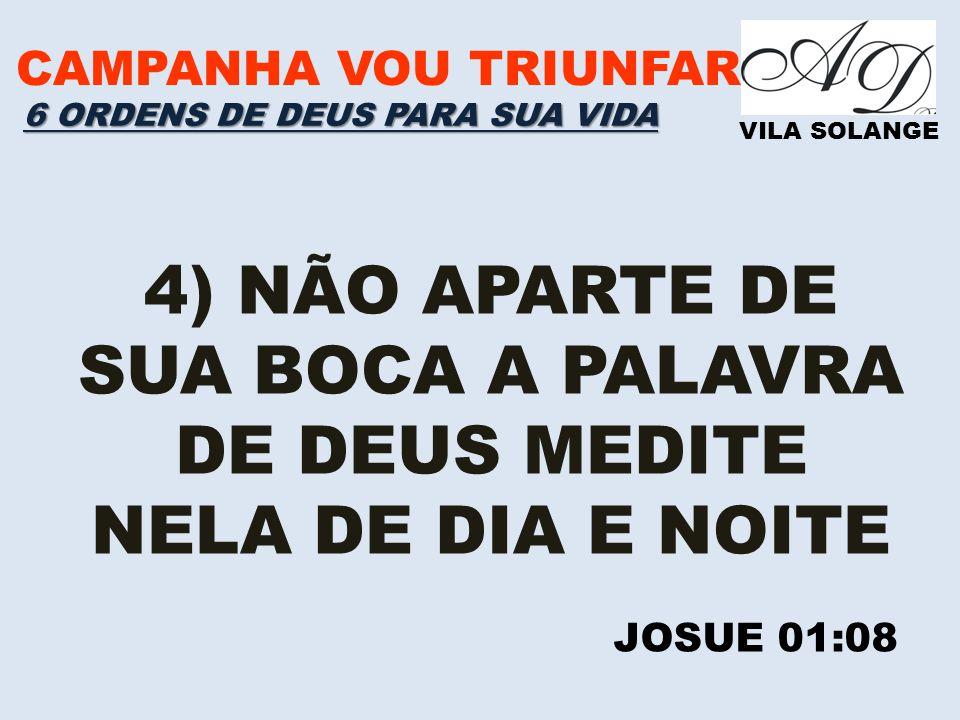 4) NÃO APARTE DE SUA BOCA A PALAVRA DE DEUS MEDITE NELA DE DIA E NOITE