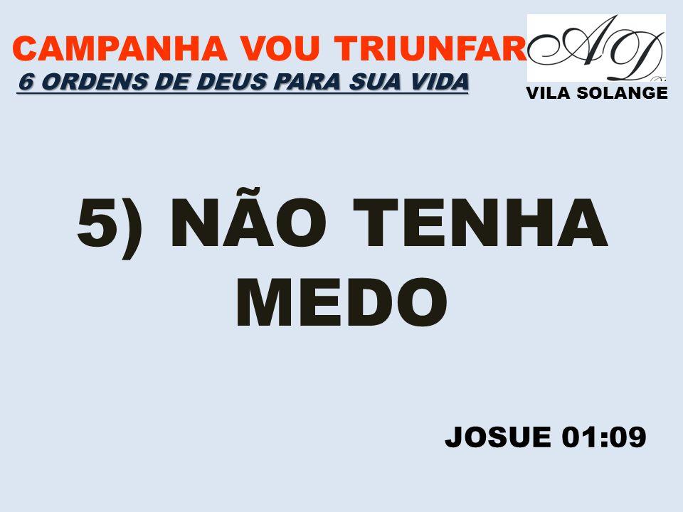 5) NÃO TENHA MEDO CAMPANHA VOU TRIUNFAR JOSUE 01:09