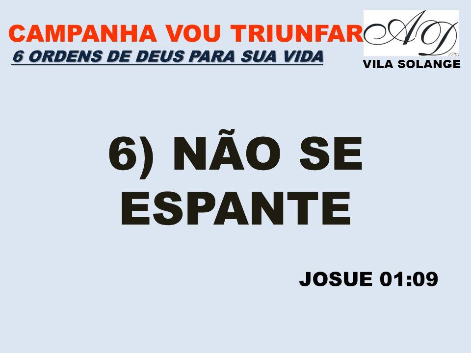 6) NÃO SE ESPANTE CAMPANHA VOU TRIUNFAR JOSUE 01:09