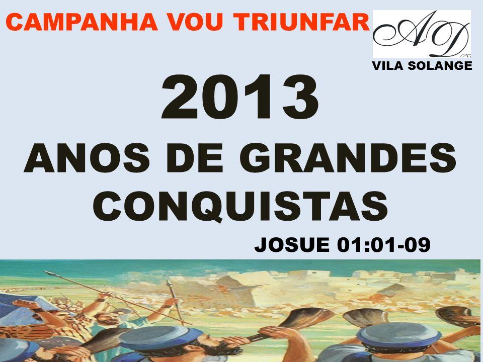 2013 ANOS DE GRANDES CONQUISTAS CAMPANHA VOU TRIUNFAR JOSUE 01:01-09