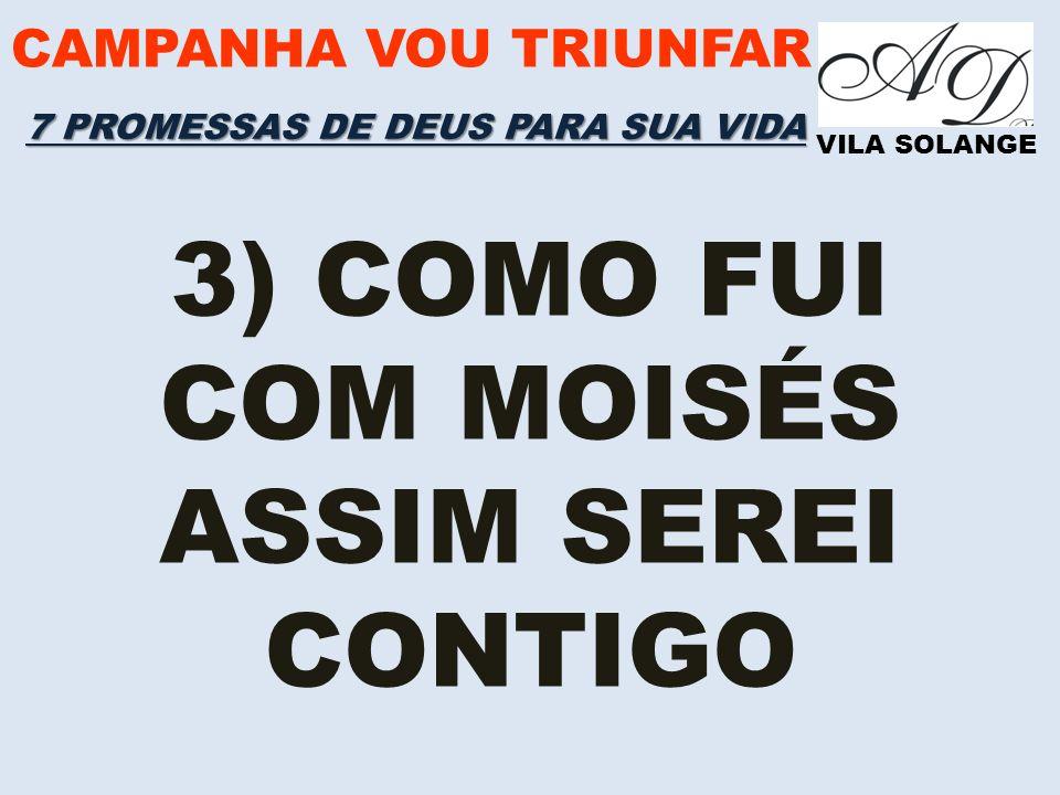3) COMO FUI COM MOISÉS ASSIM SEREI CONTIGO