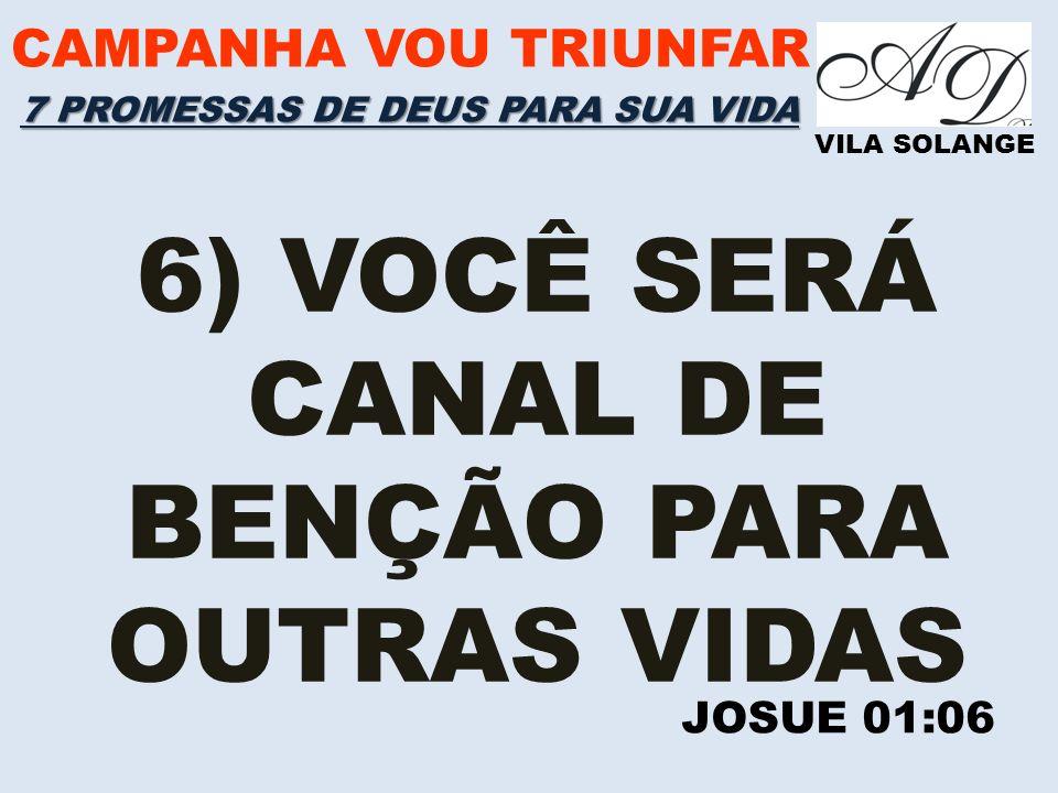 6) VOCÊ SERÁ CANAL DE BENÇÃO PARA OUTRAS VIDAS