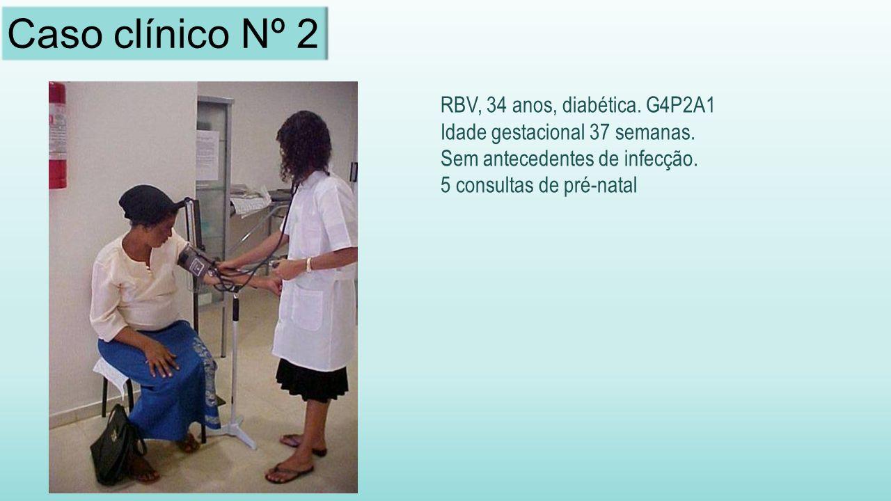 Caso clínico Nº 2 RBV, 34 anos, diabética. G4P2A1