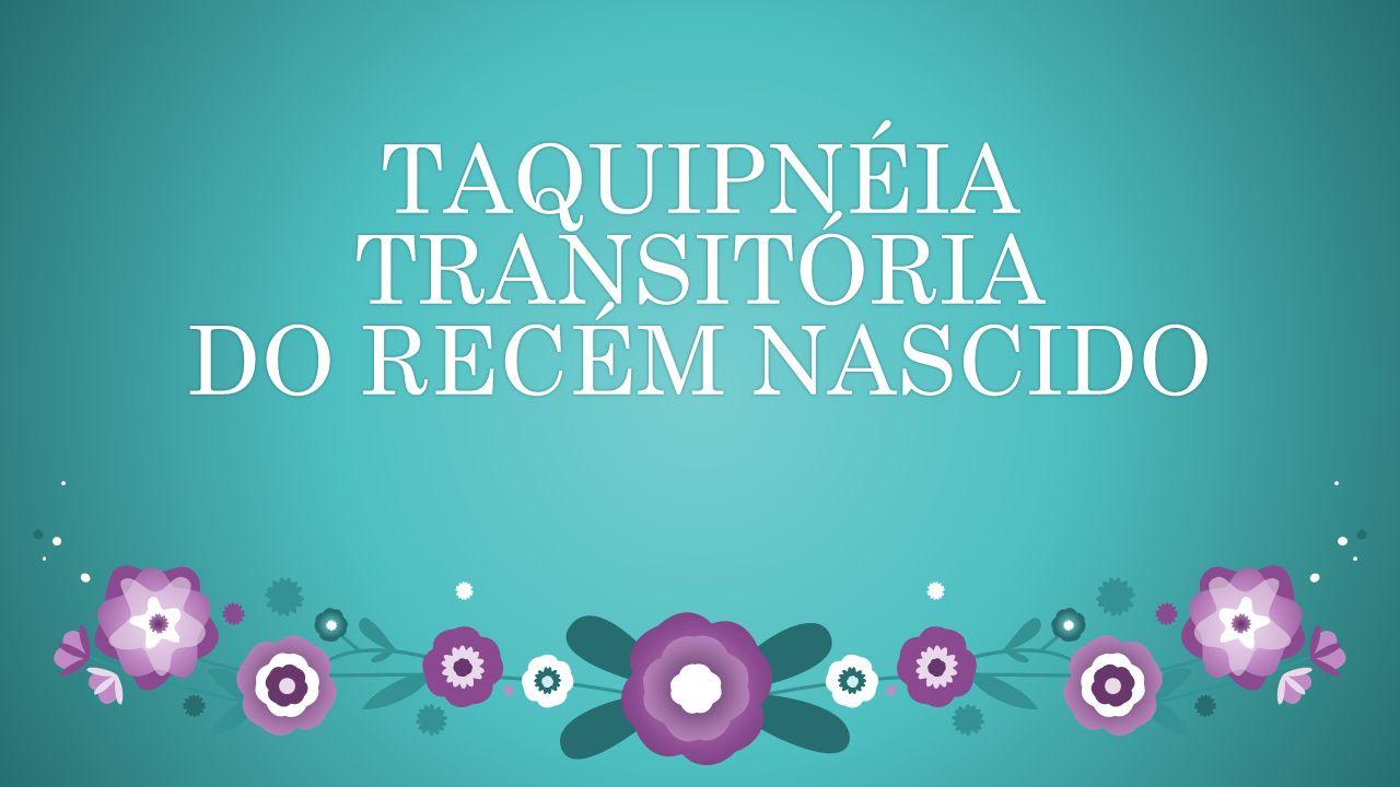 TAQUIPNÉIA TRANSITÓRIA DO RECÉM NASCIDO