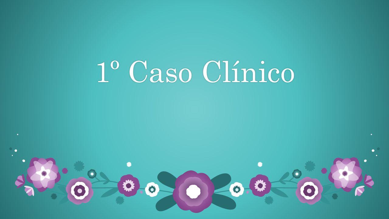 1º Caso Clínico