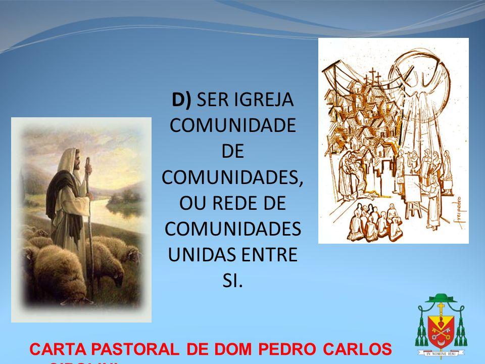 D) SER IGREJA COMUNIDADE DE COMUNIDADES, OU REDE DE COMUNIDADES UNIDAS ENTRE SI.