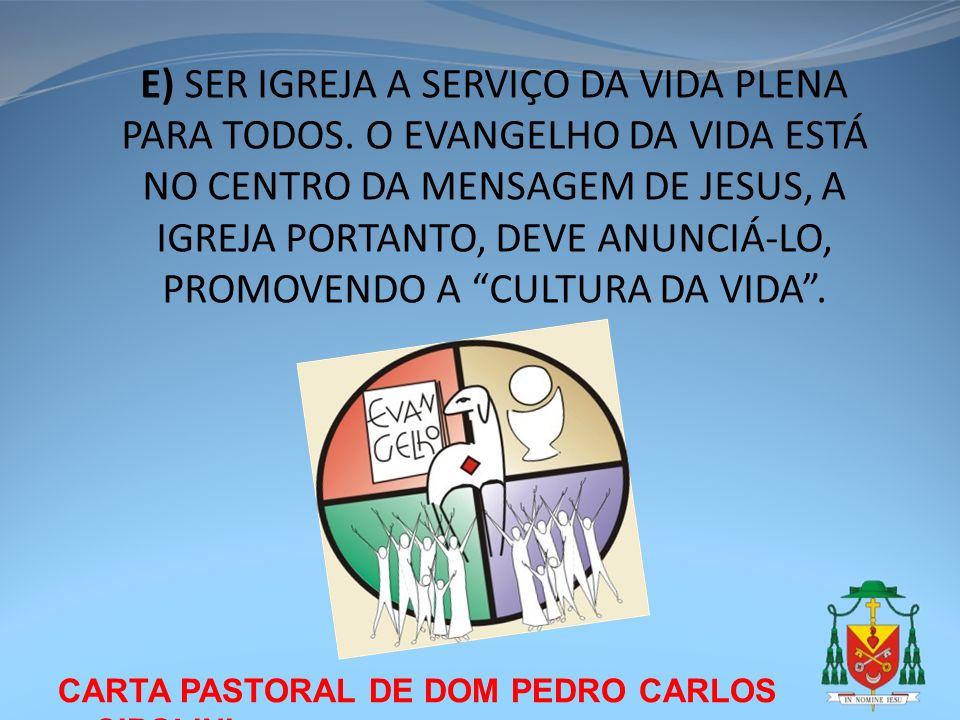 E) SER IGREJA A SERVIÇO DA VIDA PLENA PARA TODOS