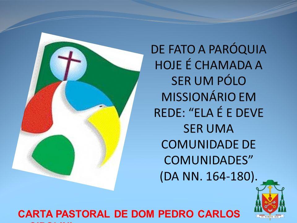 DE FATO A PARÓQUIA HOJE É CHAMADA A SER UM PÓLO MISSIONÁRIO EM REDE: ELA É E DEVE SER UMA COMUNIDADE DE COMUNIDADES