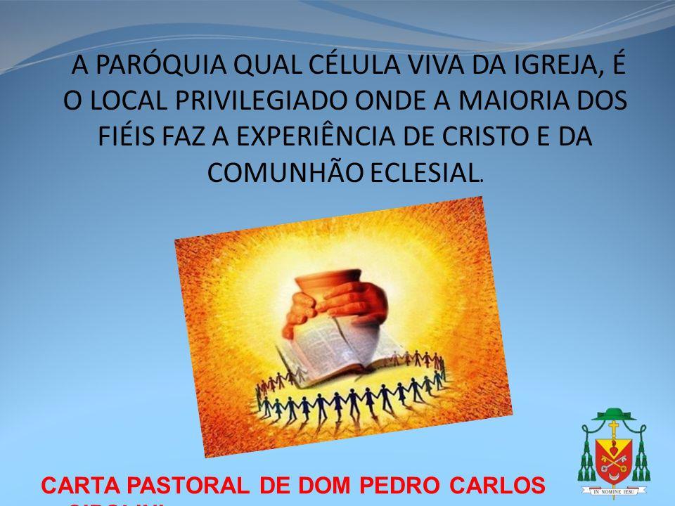 A PARÓQUIA QUAL CÉLULA VIVA DA IGREJA, É O LOCAL PRIVILEGIADO ONDE A MAIORIA DOS FIÉIS FAZ A EXPERIÊNCIA DE CRISTO E DA COMUNHÃO ECLESIAL.