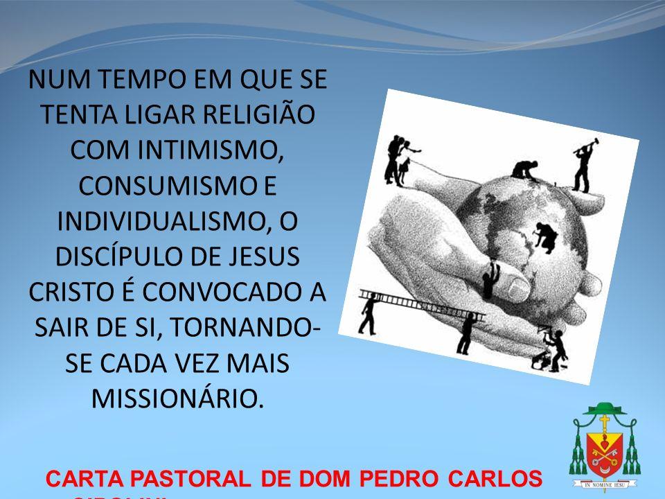 NUM TEMPO EM QUE SE TENTA LIGAR RELIGIÃO COM INTIMISMO, CONSUMISMO E INDIVIDUALISMO, O DISCÍPULO DE JESUS CRISTO É CONVOCADO A SAIR DE SI, TORNANDO-SE CADA VEZ MAIS MISSIONÁRIO.