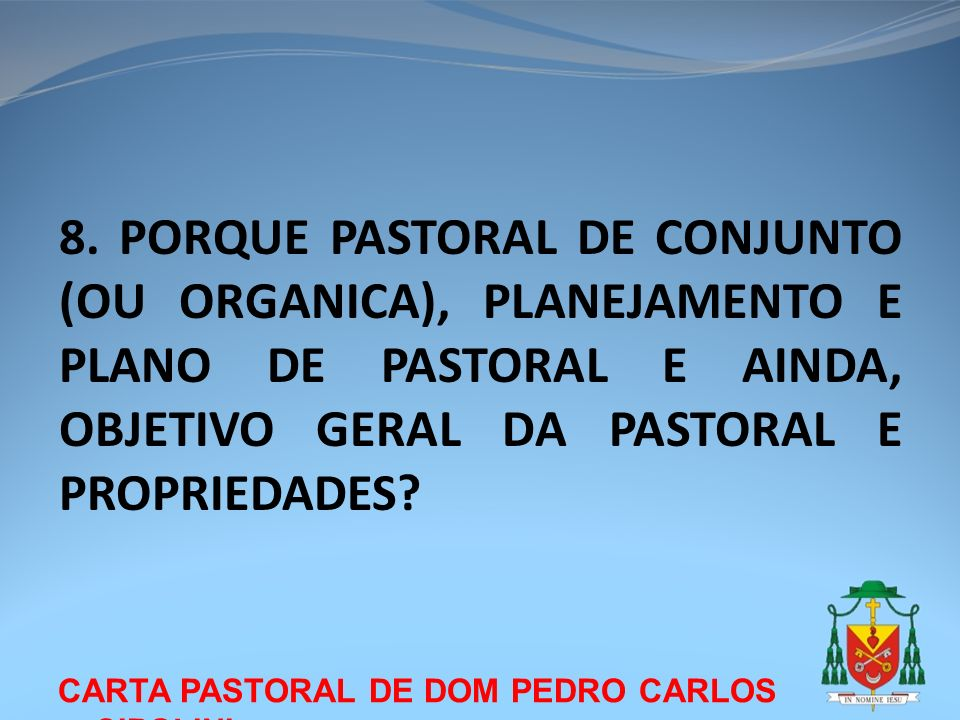 8. PORQUE PASTORAL DE CONJUNTO (OU ORGANICA), PLANEJAMENTO E PLANO DE PASTORAL E AINDA, OBJETIVO GERAL DA PASTORAL E PROPRIEDADES